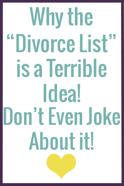 Why a list of things that you'd divorce your spouse for, joking or not, is a really bad idea.