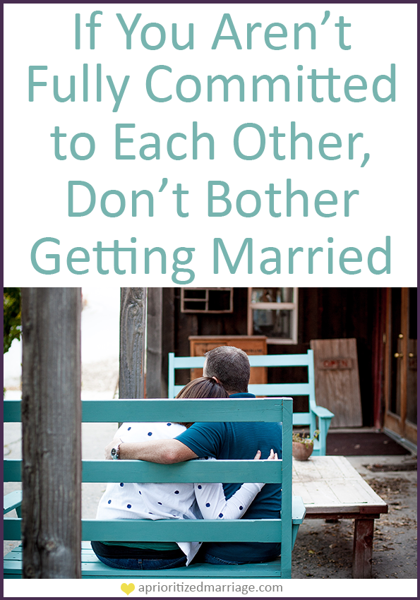 Don't go into marriage unless you're serious about staying in your relationship forever.