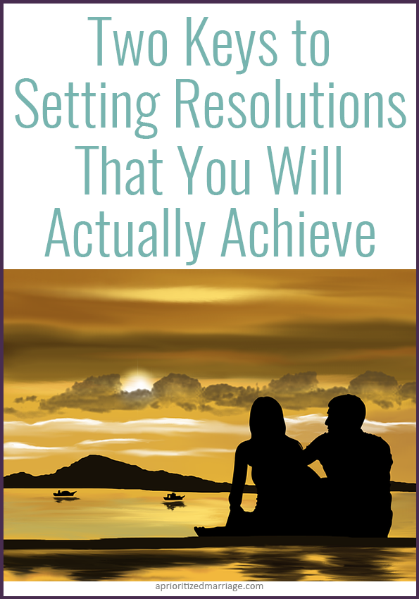 Don't set goals in your marriage that you will fail, make resolutions that are going to be successful!