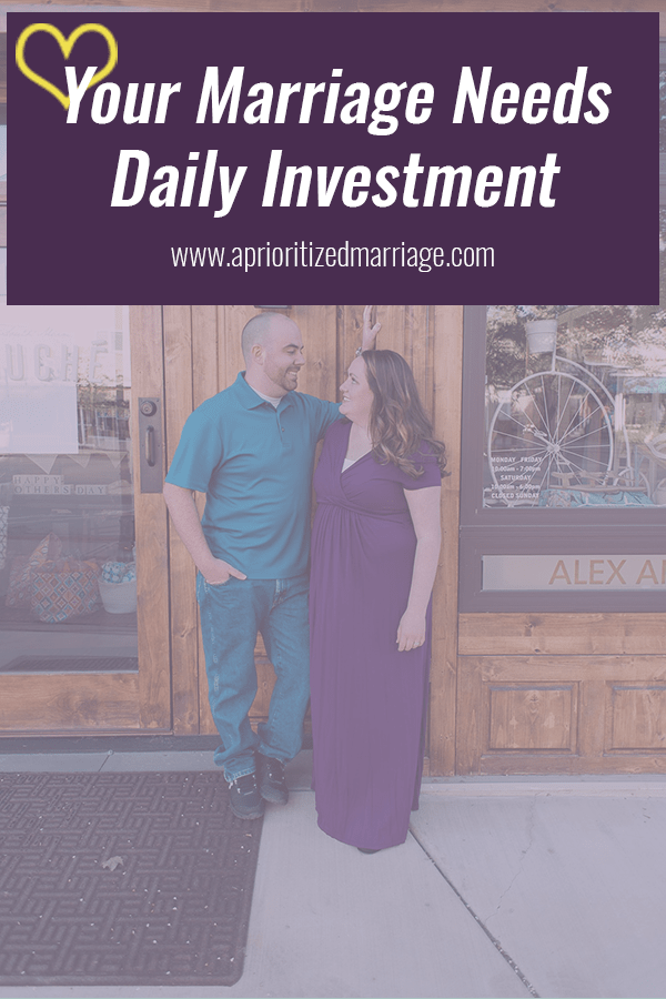 Invest in your marriage daily if you want it to last a lifetime.