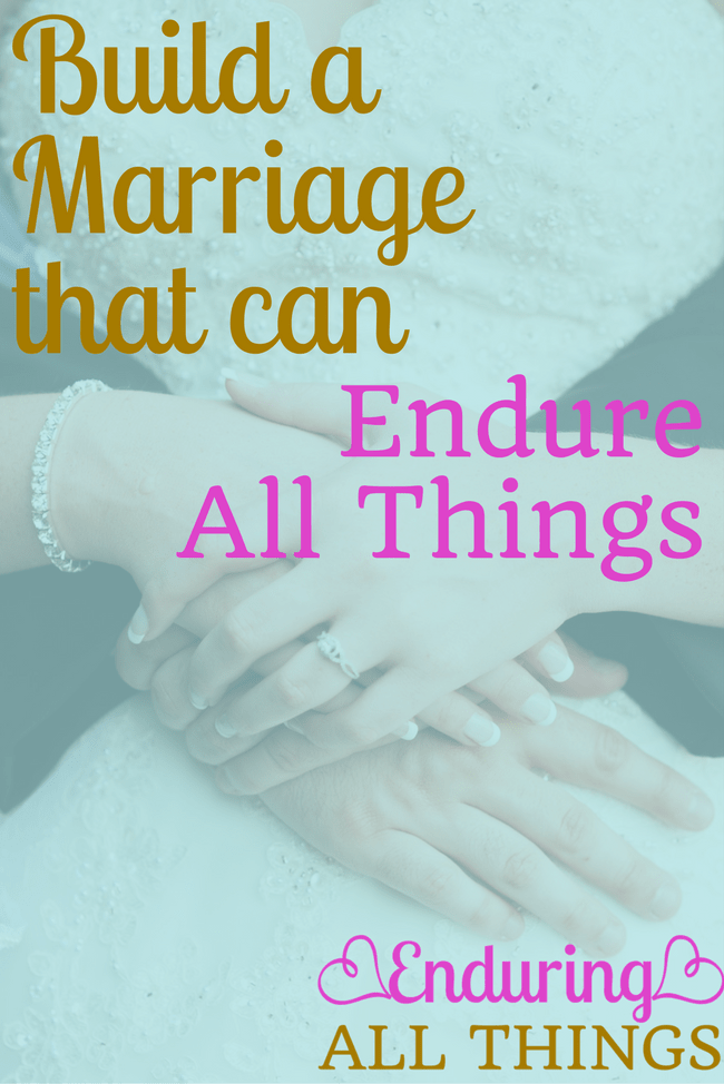 7 ways to build a marriage that will endure all things and endure to the end!