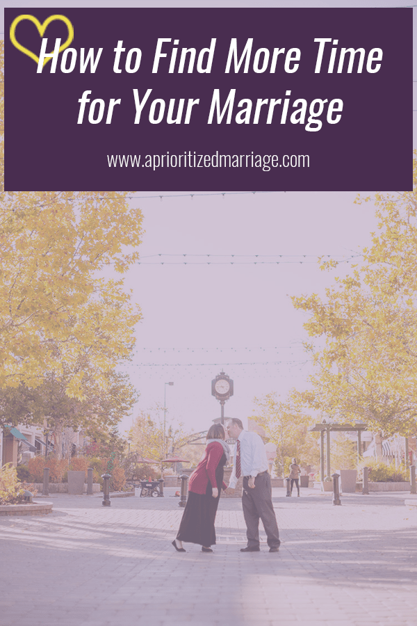 You won't be able to find time for your marriage, you'll have to make time instead