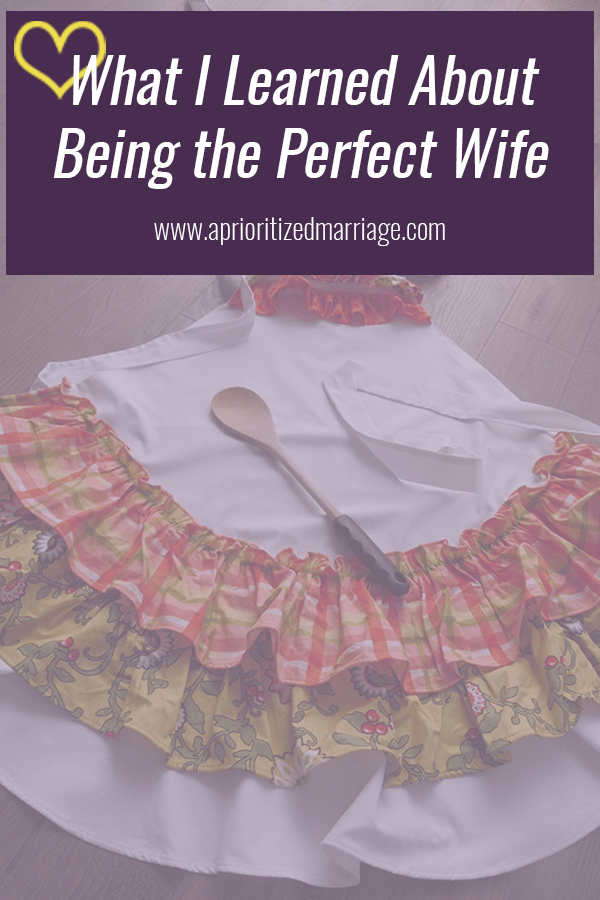 What I thought I knew about how to be a perfect wife turned out to be completely wrong.