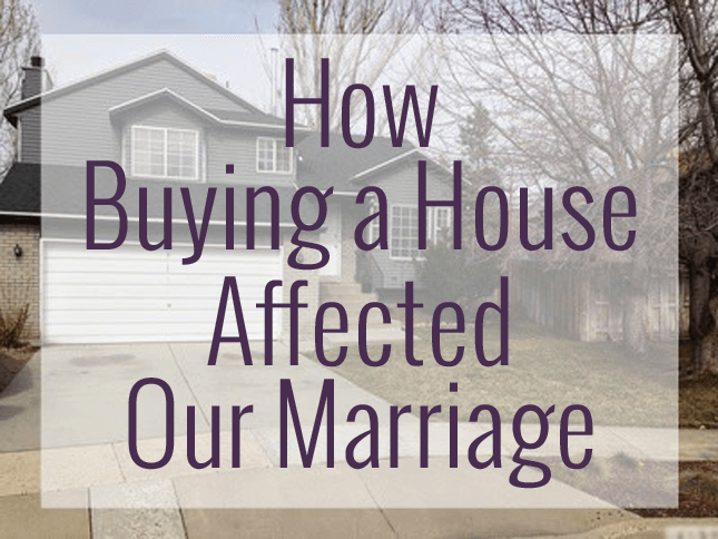 how buying a house affected our marriage