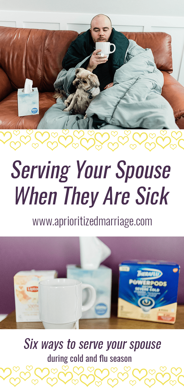 One or both of you could potentially get sick during this cold and flu season. These six tips will help you serve each other, complain less and love your spouse more!