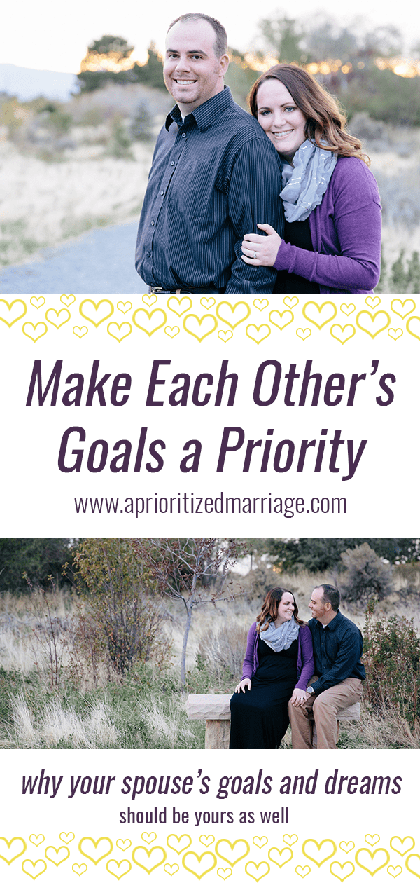 Taking on your spouse's goals as your own is a great way to make your marriage a priority and let your spouse know they are important to you.