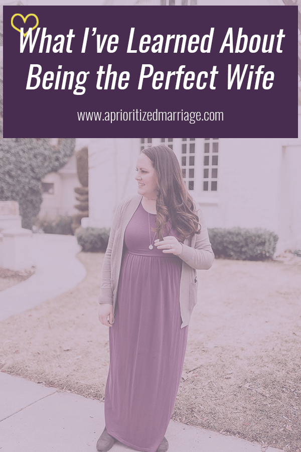 I thought I knew what being the perfect wife looked like, but I've learned that there's so much more to being a good wife than you might thing.