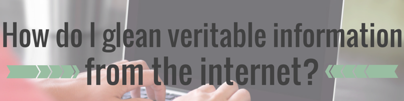 How do I glean veritable information from the internet? | She's Novel