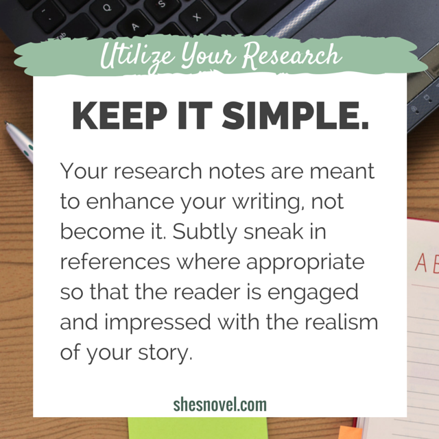 Keep It Simple-Utilize Your Research | How to Cut the Crap and Research Your Novel Effectively | She's Novel