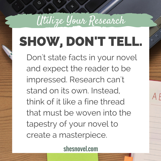 Show, Don't Tell-Utilize Your Research | How to Cut the Crap and Research Your Novel Effectively | She's Novel