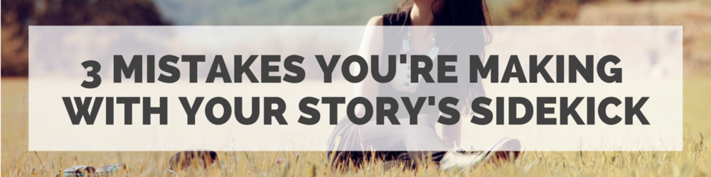 3 Mistakes You're Making With Your Story's Sidekick | She's Novel
