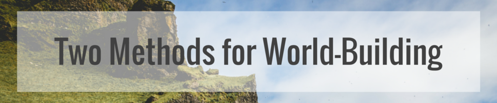Two Methods For World-Building