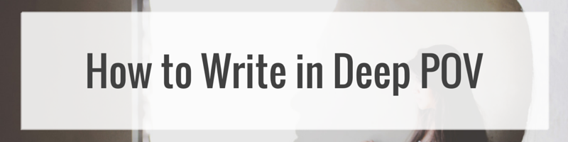 How to Write in Deep POV