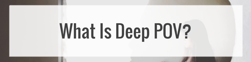 What is Deep POV?