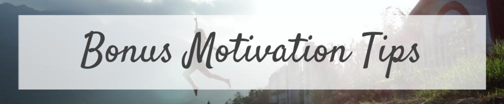 Bonus Motivation Tips