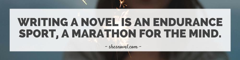 Writing a novel is an endurance sport, a marathon for the mind