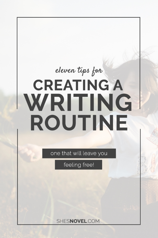11 Tips For Creating a Writing Routine (that will leave you feeling free!) | She's Novel
