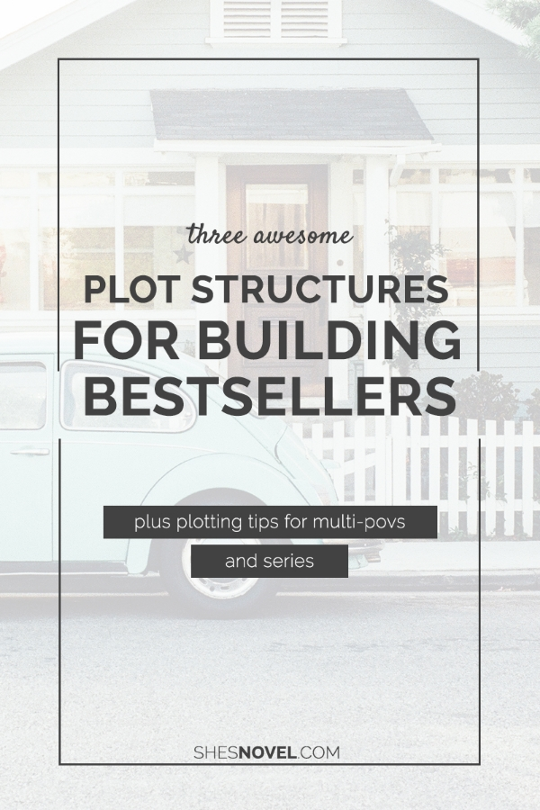 3 Awesome Plot Structures For Building Bestseller (plus plotting tips for multi-povs and series) | She's Novel