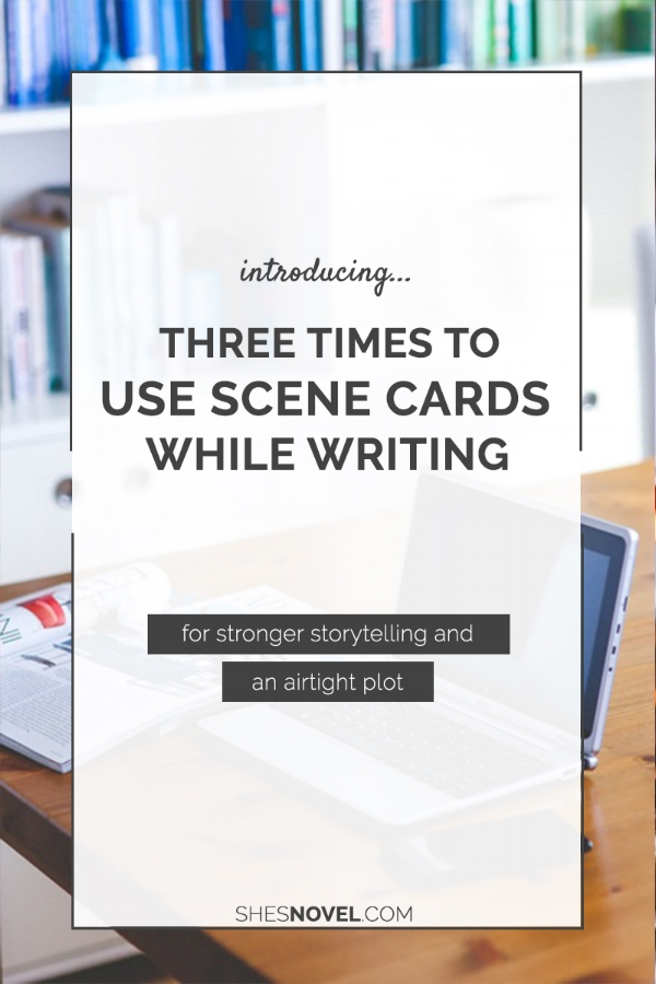Want to write a stronger story? Here are three times you should be using scene cards while writing your novel!
