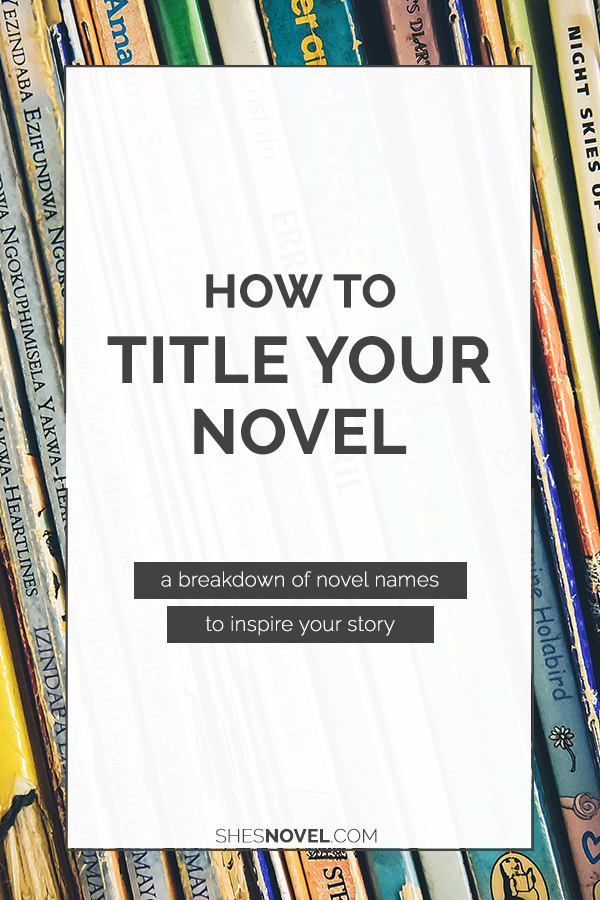 Struggling to name your novel? Kristen Kieffer from ShesNovel.com breaks down everything you need to know to pick the perfect name for your book in this epic guide!