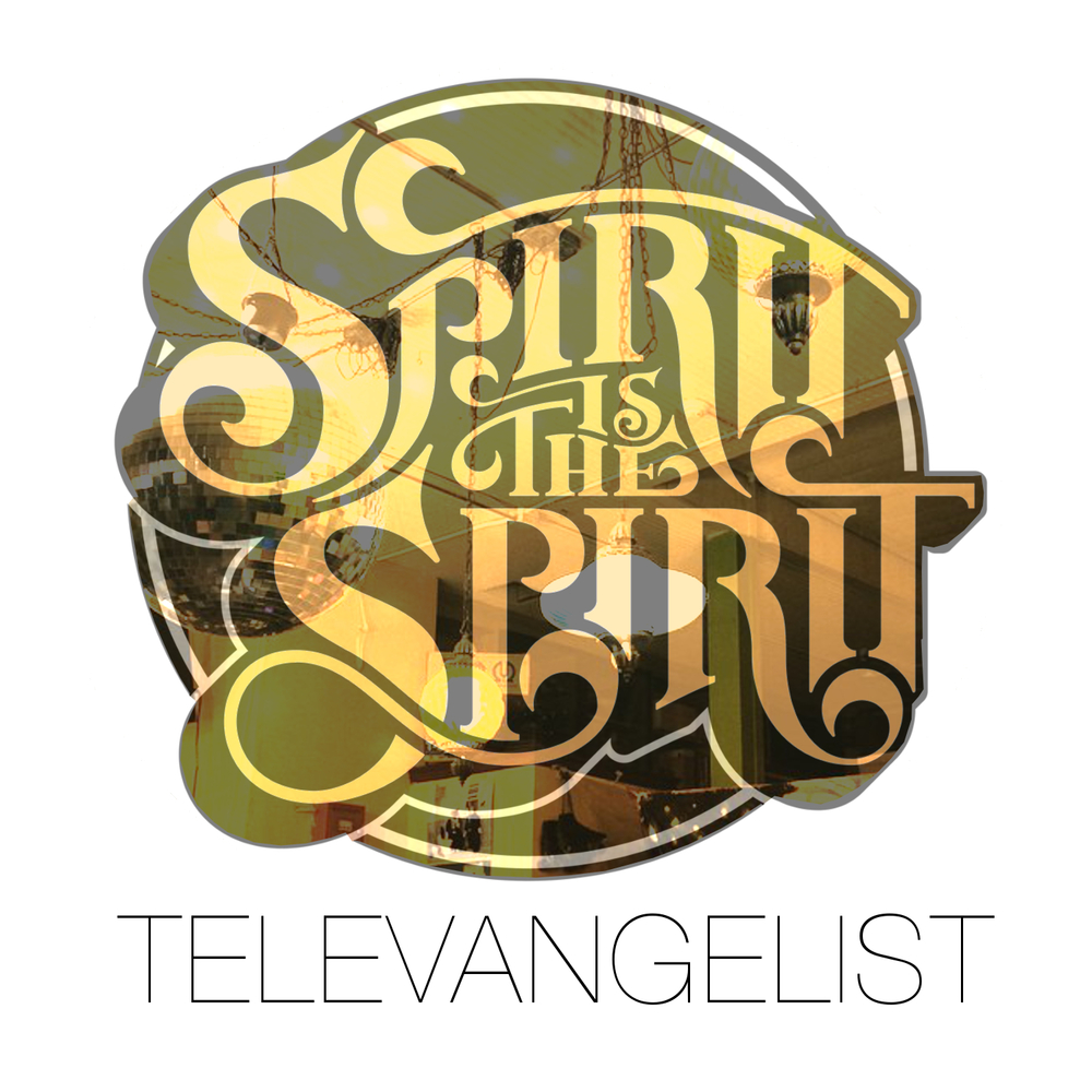 Spirit Is The Spirit - Televangelist