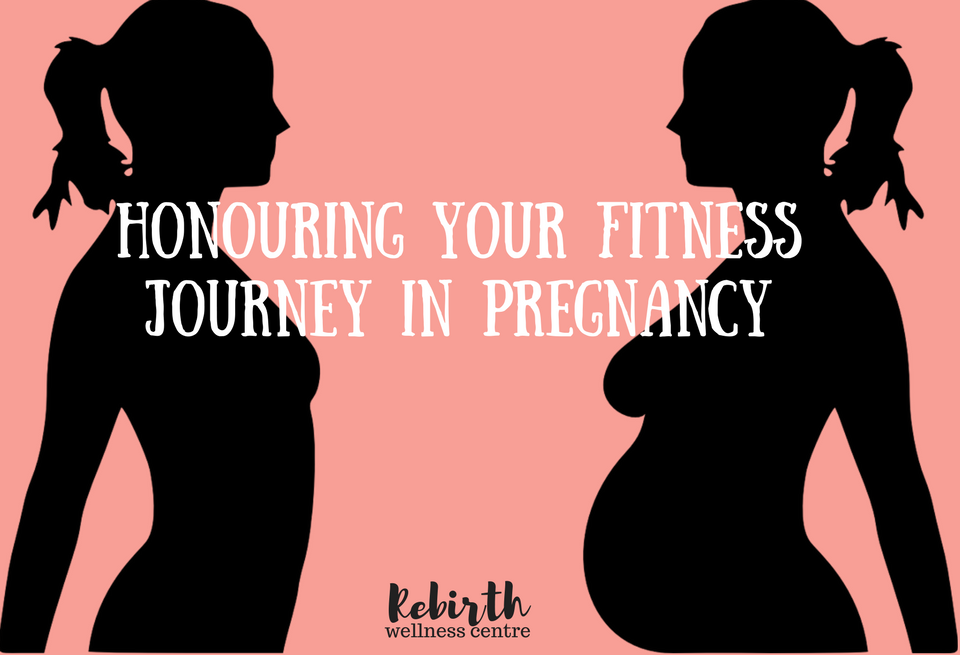 Honouring Your Fitness Journey In Pregnancy Rebirth Wellness Centre