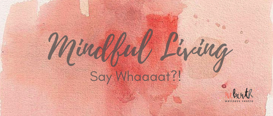 Mindful Living Say Whaaat.png
