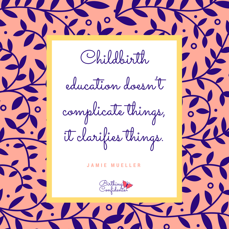 Childbirth education helps clarify things - birthing confidence - jamie mueller