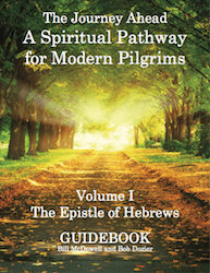 WORKBOOK- The Journey Ahead: A Spiritual Pathway for Modern Pilgrims    Vol 1: Hebrews   By: Bill McDowell & Bob Dozier