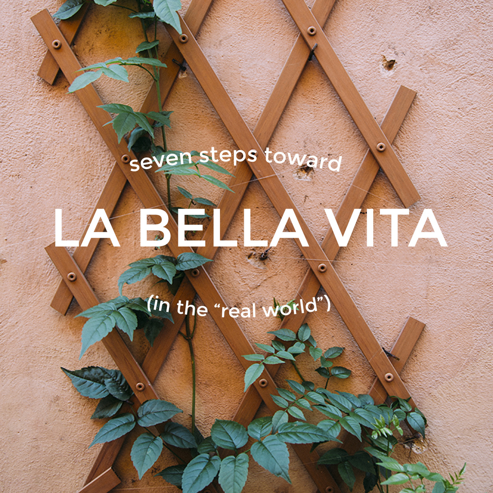 "Seven Steps Toward La Bella Vita (In The ""Real World"")"