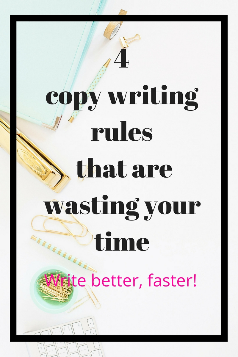 Writing content for your blog or business is hard. You have so much to do - from finding ideas to sitting down and writing to copy editing to make it shine. Here are four copy writing rules that you could be wasting your time on. Ditch them forever and start copy writing better and faster!
