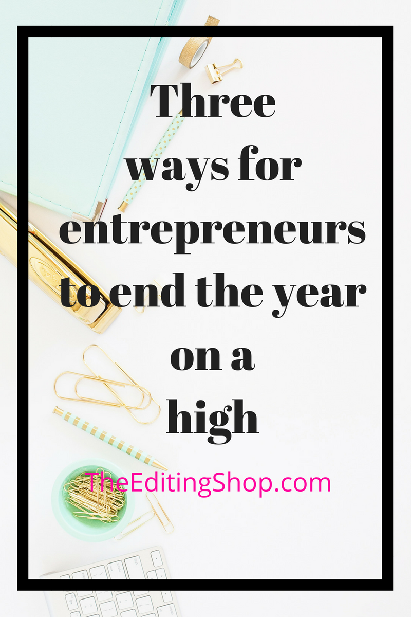 2016 has been strange. Here are three ways for online business owners and entrepreneurs celebrate some goals, achieve a few more, and end the year on a high!