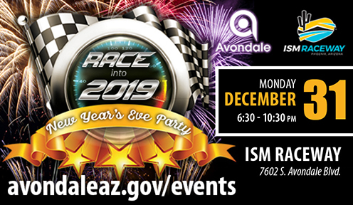 The City of Avondale and ISM Raceway invite you to a New Year's Eve celebration at the new and improved racetrack!  The event will include DJ entertainment and a 15-minute fireworks show.   Admission is free, with food and adult beverages available for purchase. All ages are welcome to this party.  WE WILL CELEBRATE THE NEW YEAR WITH THE EAST COAST AT 10:00 PM, FIREWORKS WILL TAKE PLACE AT 10:05 PM.