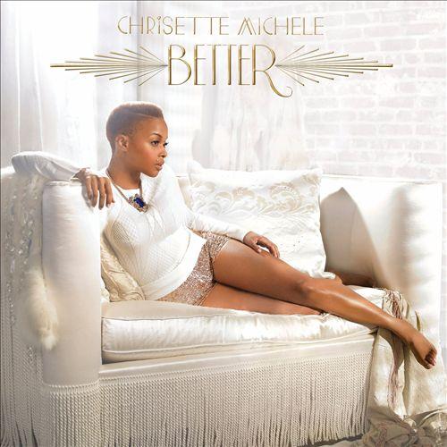 CHRISETTE MICHELLE </br> Better