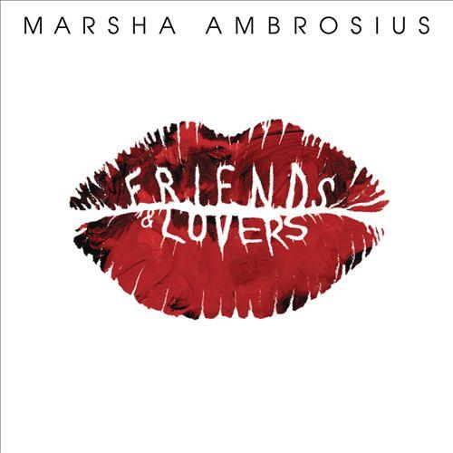 MARSHA AMBROSIUS </br> Friends & Lovers