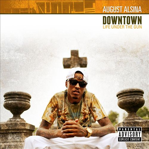 AUGUST ALSINA Downtown: Life Under The Gun