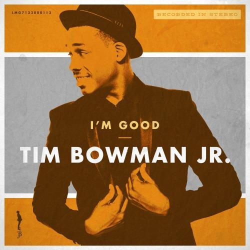 TIM BOWMAN JR. I'm Good (Single)