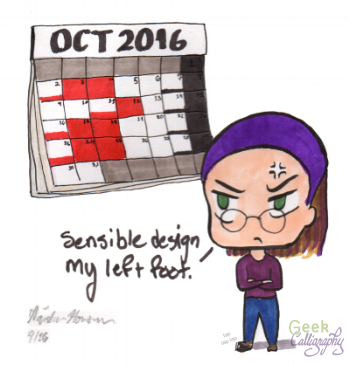 "Image shows a grumpy chibi version of Terri tapping her foot, and staring at calendar largely blocked out by holidays. She is saying ""Sensible design, my left foot."""