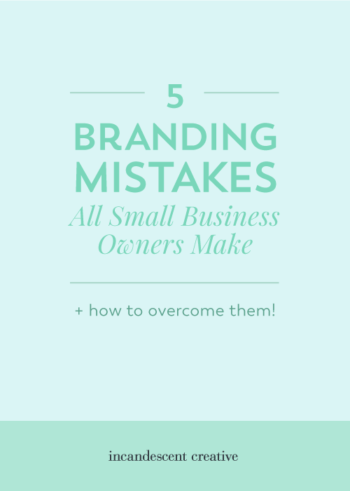 5 Branding Mistakes All Small Business Owners Make | Incandescent Creative blog