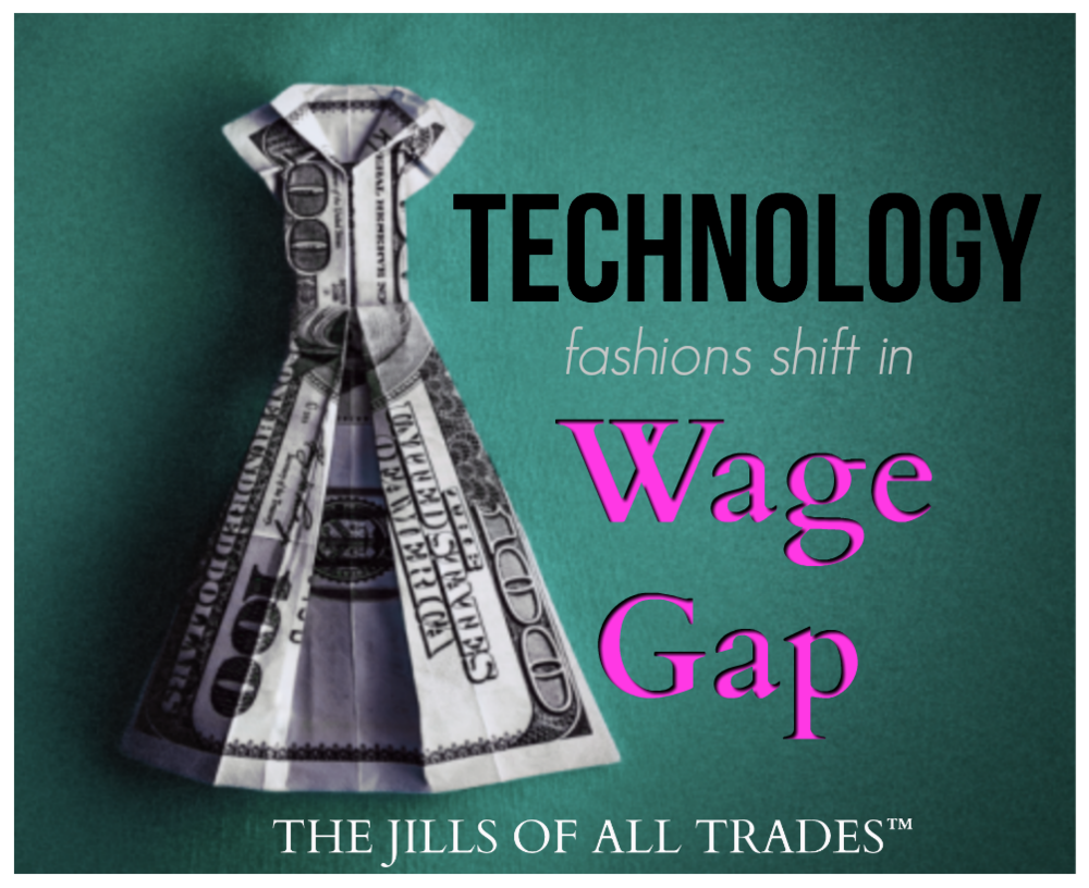 Technology fashions shift sin Wage gap. -THE JILLS