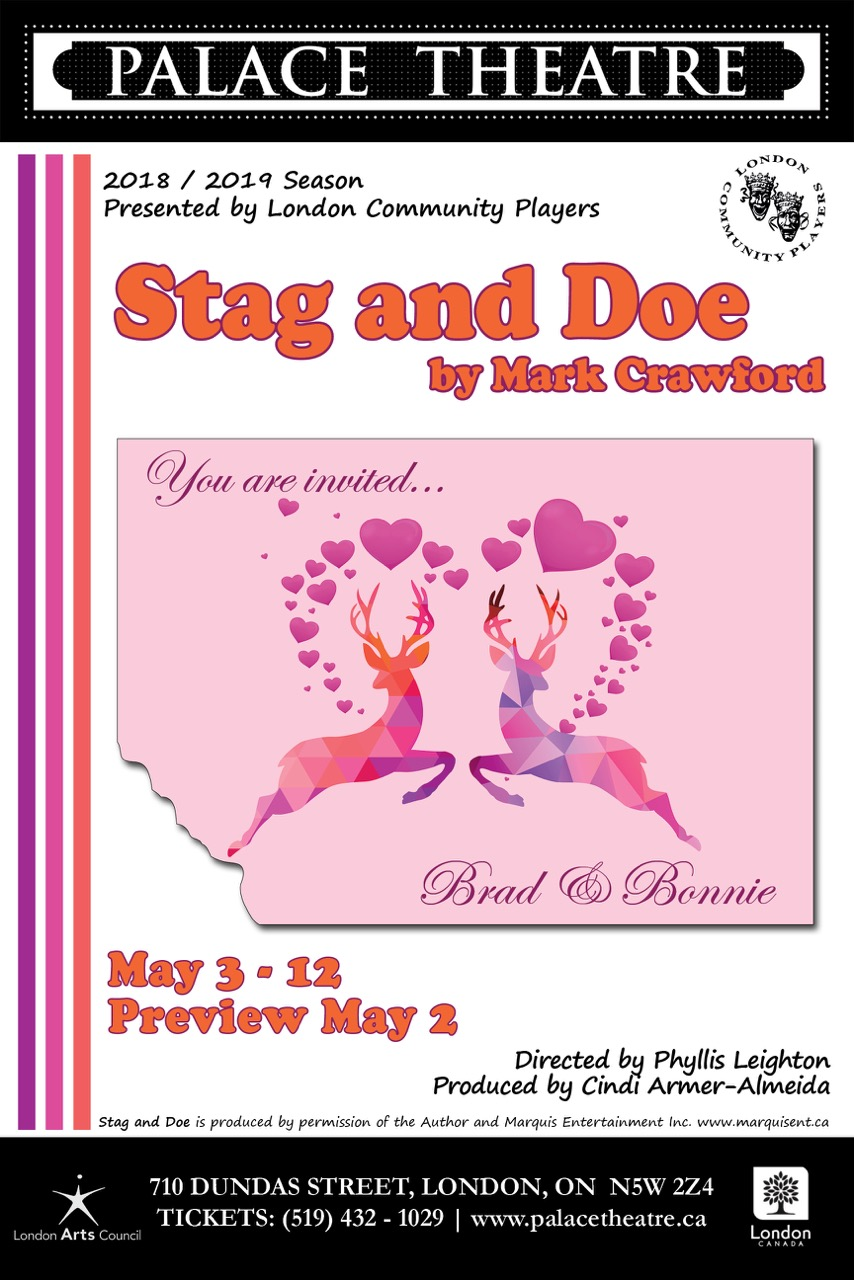 Stag and Doe - By Mark CrawfordDirector Phyllis LeightonPresented by LCPMain Stage, May 2-12, 2019Here come the Brides! Hysterically-funny, a wildly turning and unexpectedly touching slice of small town life that boils over with riotous, prenuptial shenanigans. Talk about marital mayhem as new-found relationships emerge in this hilarious look at small town weddings gone wrong. LCP is proud & honoured to be hosting the Amateur Premier of this amazing, new comedy.