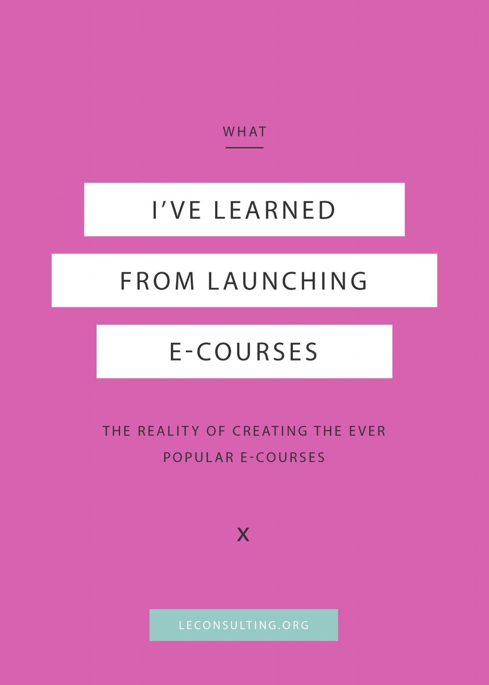 Everyone is talking about creating e-courses lately, but what does it really take to create one? Click through to read the three important lessons we learned from creating our own e-courses. | LE Consulting