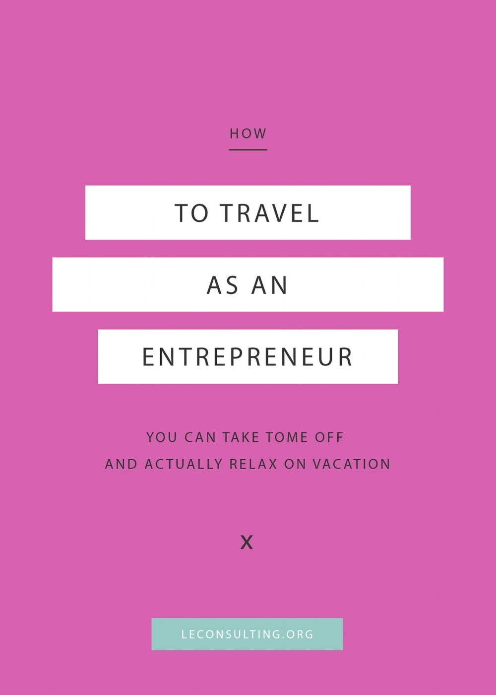 When we're our own boss, traveling for vacation can be a little complicated if you're not prepared. Click through to read how you can continue being the ultimate creative entrepreneur while decompressing on vacation. | LE Consulting