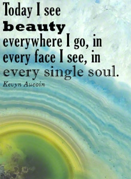 """Today I see beauty everywhere I go in every face I see in every single soul"" Kevyn Aucoin"