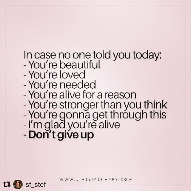 In case no one told you today; -You're beautiful -You're loved -You're needed -You're alive for a reason -You're stronger than you think -You're gonna get through this -I'm glad you're alive -Don't give up . . . . . #celebrateyourlife #letyourlightshine #celebrateyou  #youareenough #celebratewomen #inspiration #inspireothers #perfectjustthewayyouare #loveyourself #positiveadditude #youreloved #yourebeautiful #youreneeded #dontgiveup