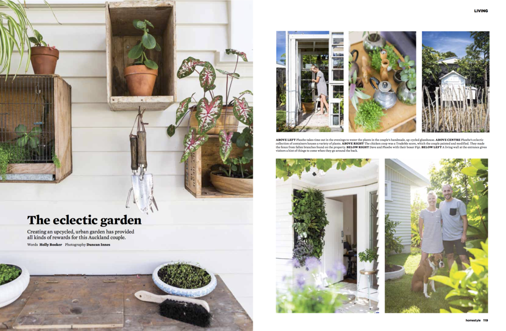 - Homestyle Magazine 2015Creating an upcycled, urban garden has provided all kinds of rewards for this Auckland couple, Dave and Phoebe Atkinson.Words by Holly Jean BrookerPhotography by Duncan Innes