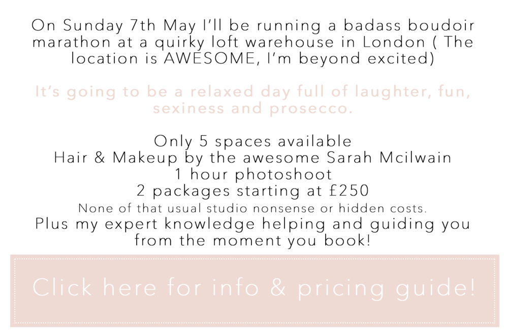 On Sunday 7th May I'll be running a awesome boudoir marathon at a quirky loft warehouse in London ( The location is AWESOME, I'm beyond excited)   It's going to be a relaxed day full of laughter, fun, sexiness and prosecco.   Only 5 spaces available Hair & Makeup by the awesome @sarahMUA 1 hour photoshoot 2 packages starting at £250 None of that usually studio nonsense or hidden cost. Plus my expert knowledge helping and guiding you from the moment you book!