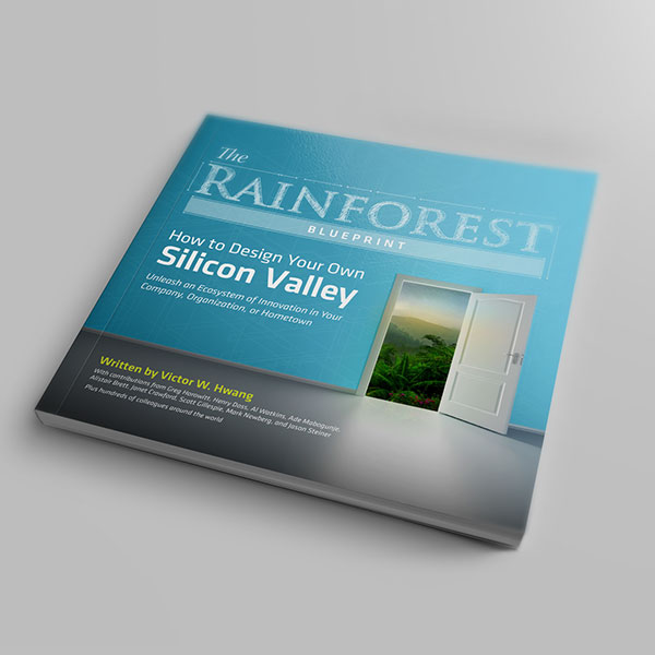 The Rainforest Blueprint: How to Design Your Own Silicon Valley by Victor Hwang