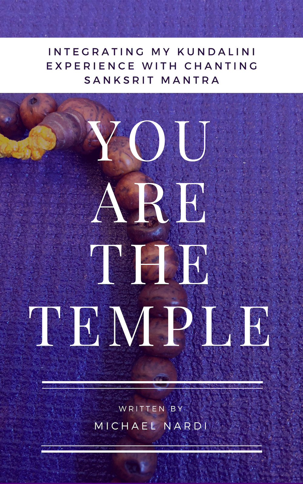 YOU ARE THE TEMPLE: INTEGRATING MY KUNDALINI EXPERIENCE WITH CHANTING SANSKRIT MANTRA -