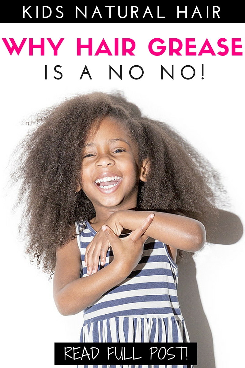 Why Hair Grease Is A No No Natural Hair Care For Girls
